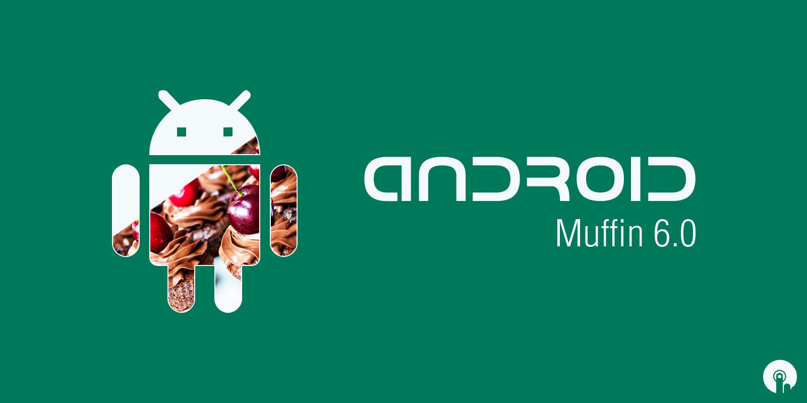 Android 6.0 Muffin video konsepti karşınızda