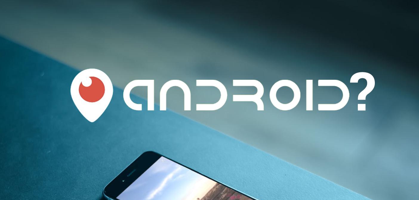 Periscope Android Nihayet Yayınlandı. iOS Sürümünden Tam 2 Ay Sonra