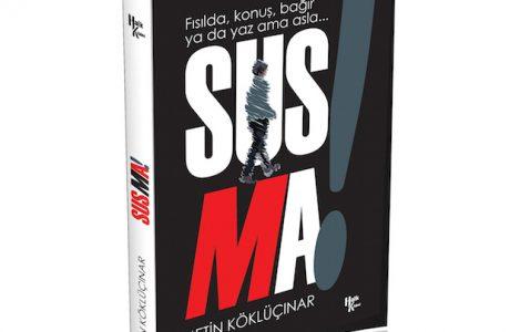 Metin Köklüçınar'ın ilk Kitabı SUSMA! Yakın Tarihe Işık Tutacak