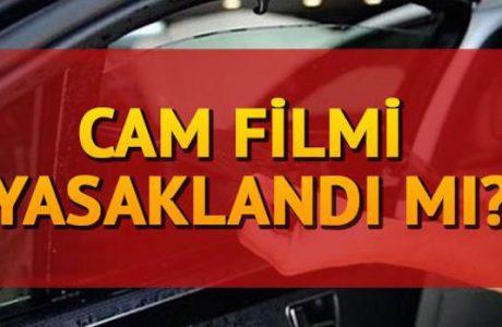 Cam Filmi Yasaklandı mı? Evet Cam Filmi YASAKLANDI Cezası?